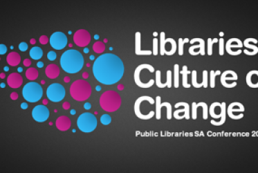 Libraries: Culture of Change - Public Libraries SA Conference 2013